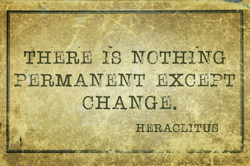 Change print. There is nothing permanent except change - ancient Greek philosopher Heraclitus quote printed on grunge vintage cardboard royalty free illustration