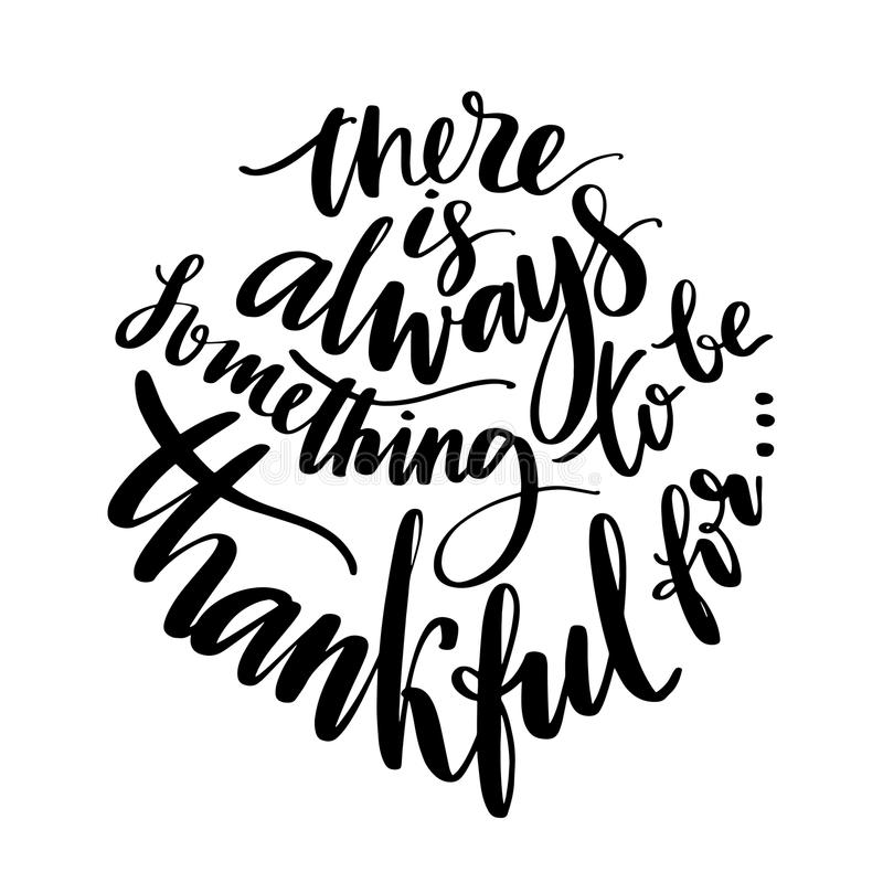 There is always something to be grateful for words. Hand drawn creative calligraphy and brush pen lettering, design for. Holiday greeting cards and invitations royalty free illustration
