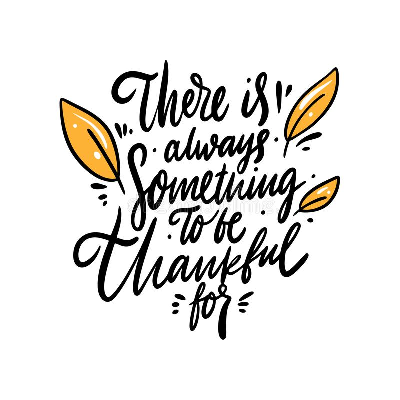 There is always something to be thankful for. Hand drawn vector lettering qoute. Isolated on white background. Design for holiday greeting cards, logo, sticker stock photos