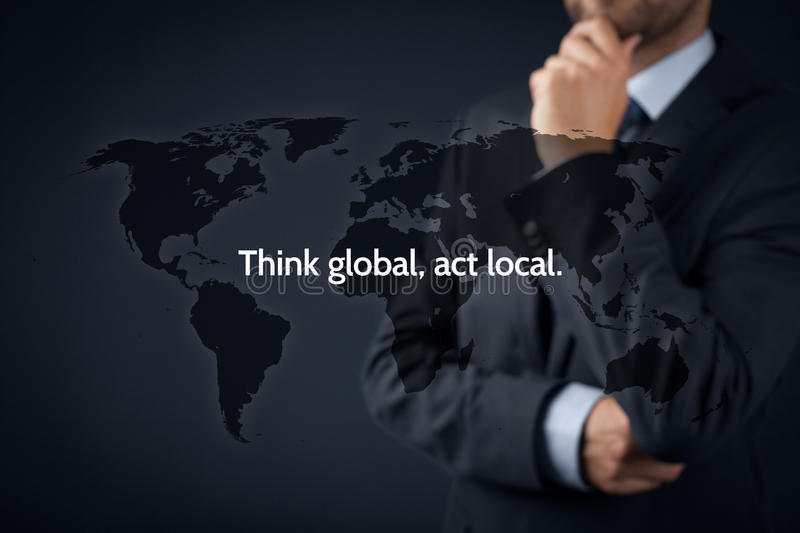 Think global act local. Think global, act local. Globalization business rule. Businessman think about this rule royalty free stock image