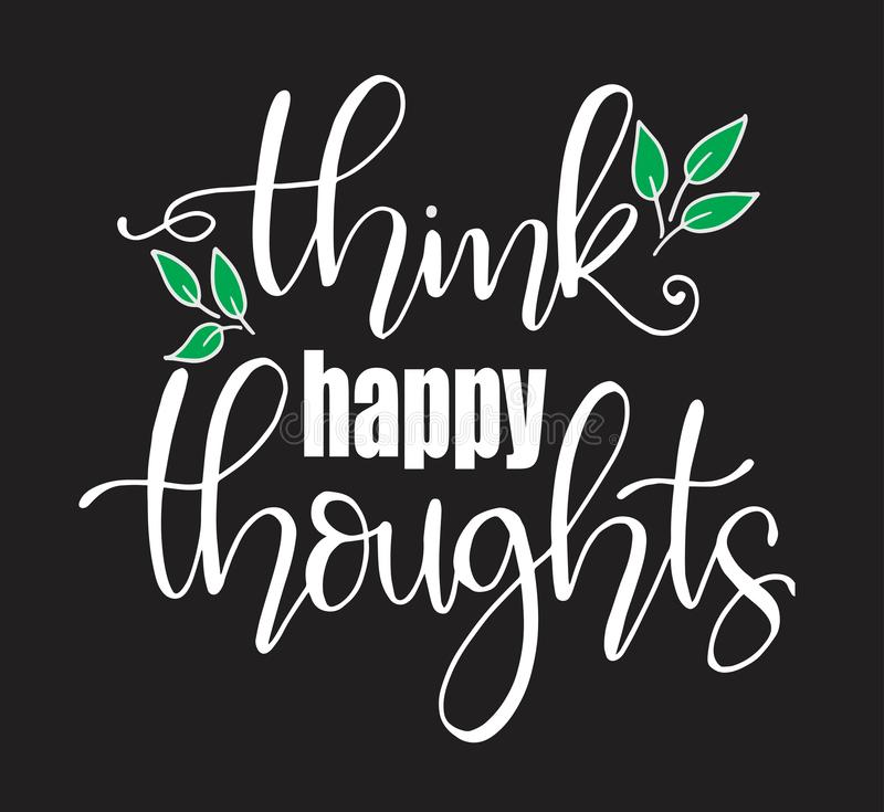 Think happy thoughts.Inspirational quote.Hand drawn illustration with hand lettering stock illustration