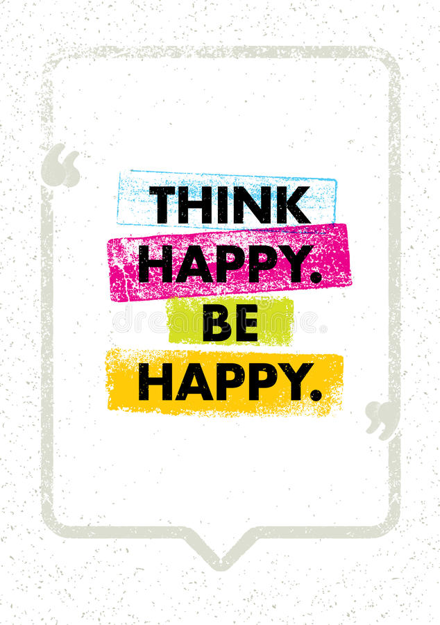Think Happy Thoughts. Inspiring Creative Motivation Quote. Vector Typography Banner Design Concept. On Grunge Rough Background royalty free illustration