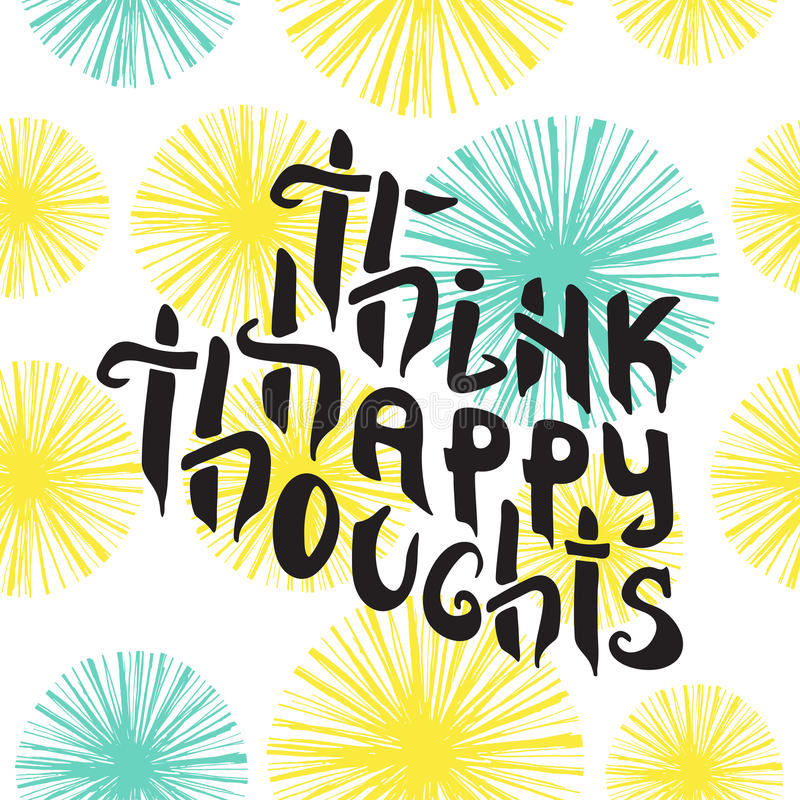 Free Think Happy Thoughts. Inspiring Optimistic Royalty Free Stock Image - 79866706