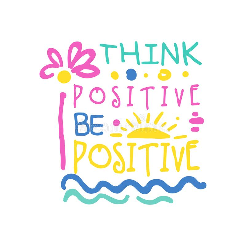Think positive do positive slogan, hand written lettering motivational quote colorful vector Illustration. Isolated on a white background royalty free illustration