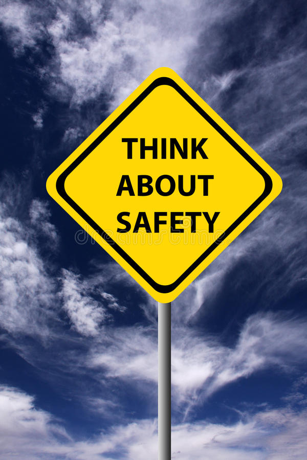 Think about safety. Being careful and taking appropriate measures in order to ensure safety
