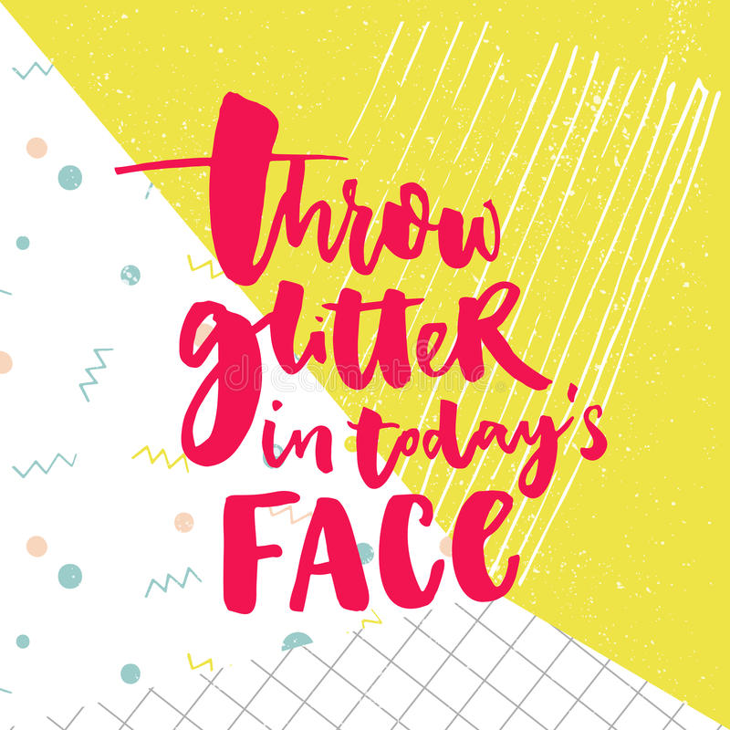 Throw glitter in today`s face. Funny inspirational quote. Brush lettering on colorful vector pop background.  vector illustration