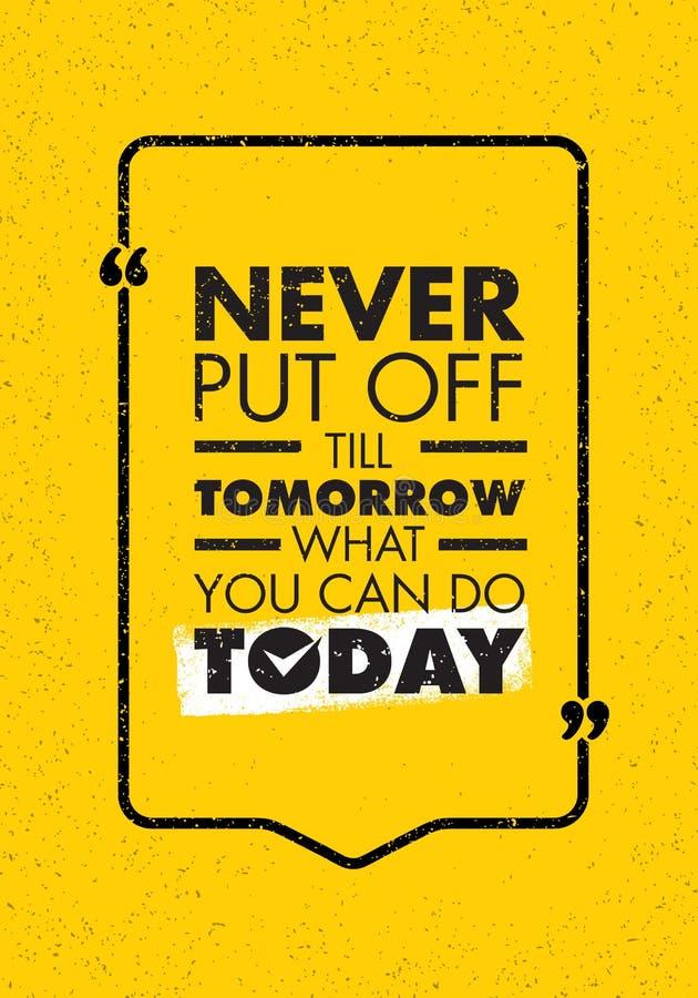 Till Tomorrow What You Can fora nunca posto faz hoje Citações criativas inspiradores da motivação Bandeira da tipografia do vetor ilustração royalty free