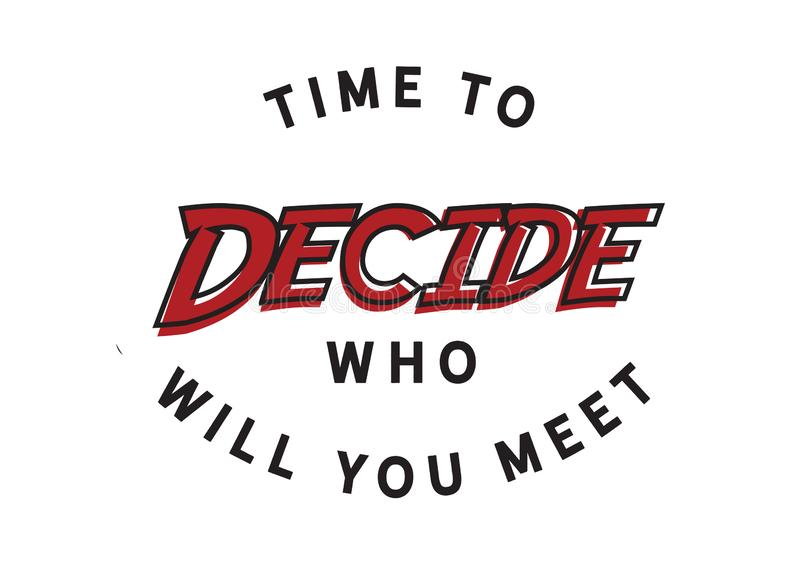 Time to decide Who will you meet. Motivational quote stock illustration