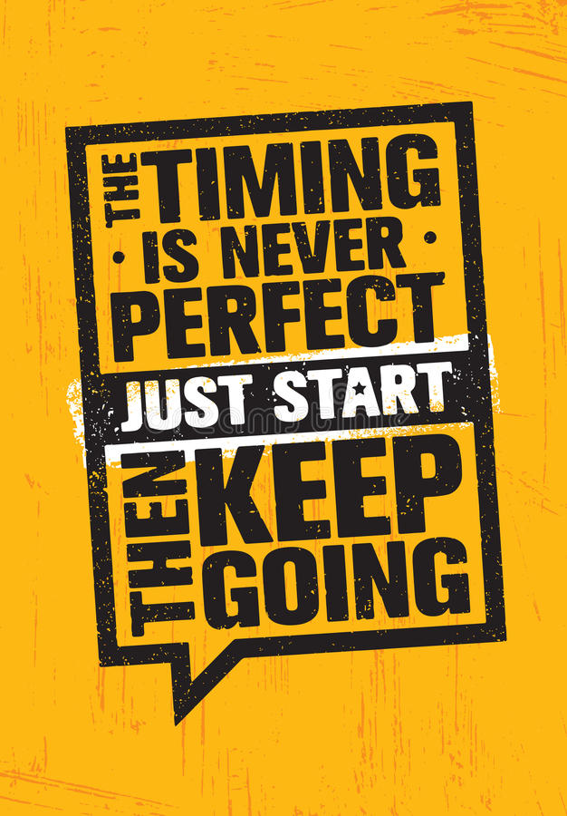 The Timing Is Never Perfect. Just Start. Then Keep Going. Inspiring Creative Motivation Quote Poster Template. royalty free illustration