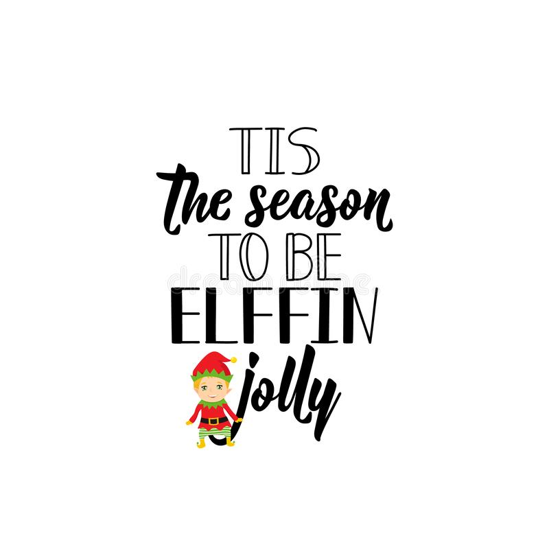 Tis the season to be elffin jolly. Lettering. calligraphy vector illustration. Ink illustration royalty free illustration
