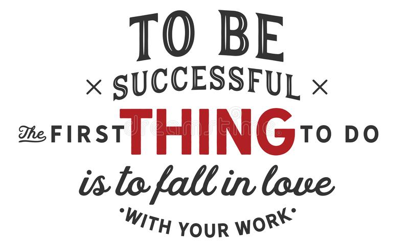 To be successful the first thing to do is to fall in love with your work royalty free illustration