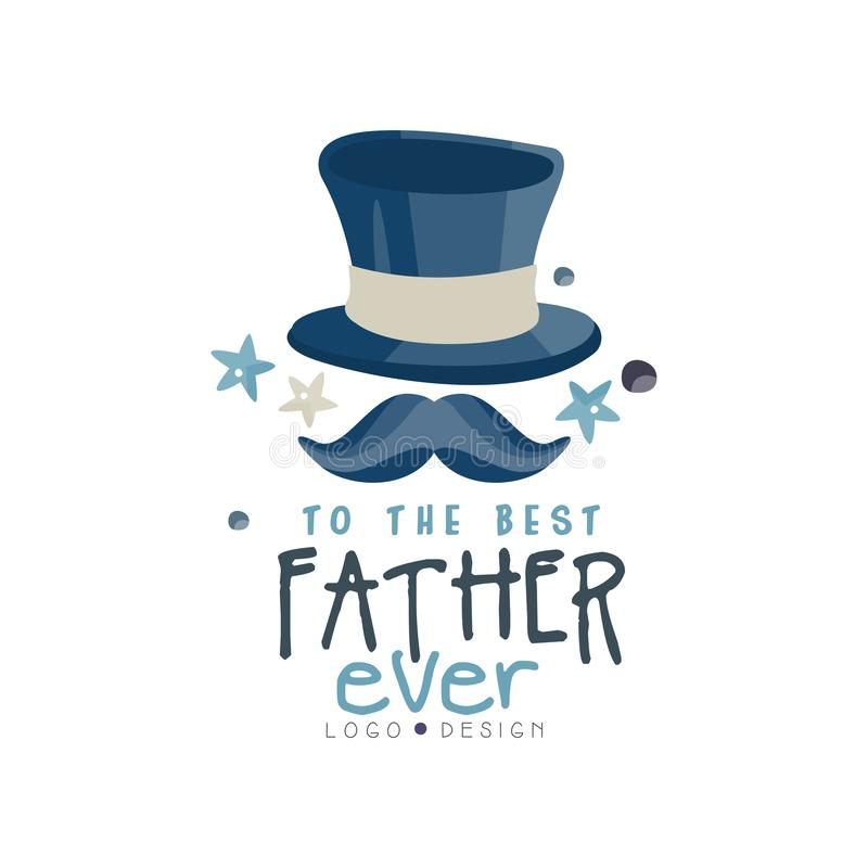 To the best Father ever logo design, Happy Fathers Day creative label with top hat and mustache for banner, poster stock illustration