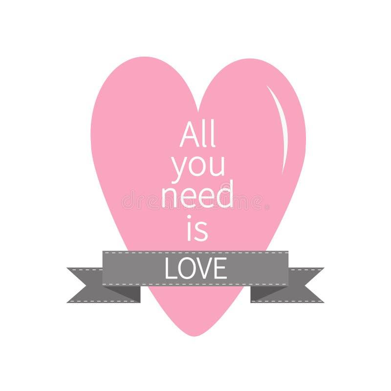 Todas lo que usted necesita son letras de amor con el corazón rosado y la cinta gris Impresión, cartel, tarjeta de felicitación D ilustración del vector