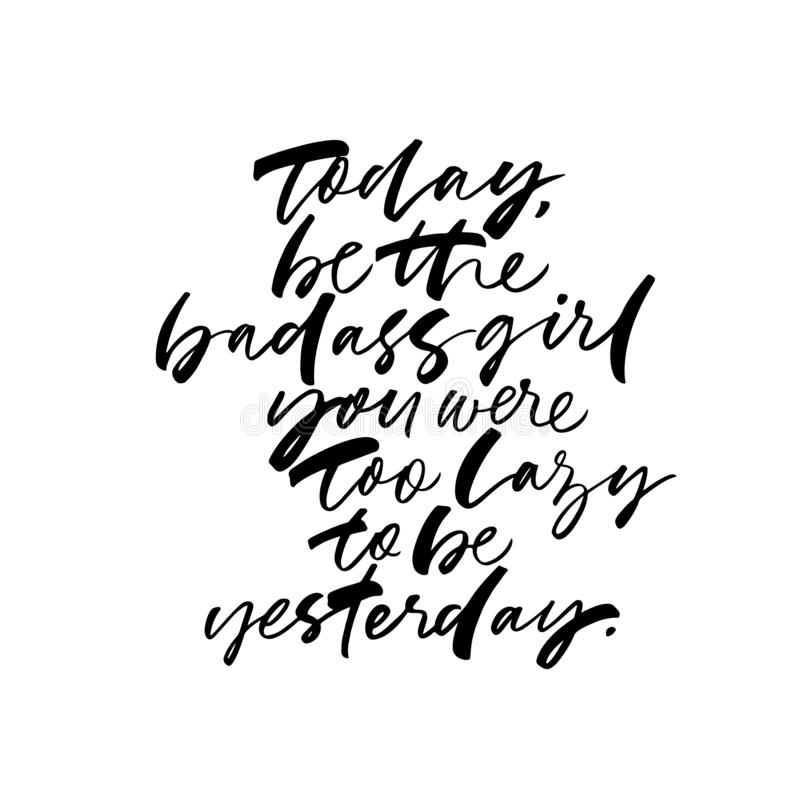 Today be badass girl you were too lazy to be yesterday handwritten cursive lettering. Monochrome vector hand drawn motivational quote. Creative t shirt print royalty free illustration