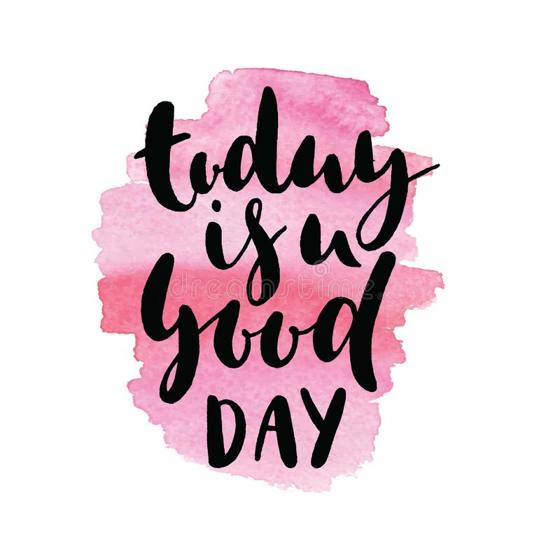 Today is a good day. Funny phrase for posters and t-shirts. Hand painted lettering and custom typography on white stock illustration