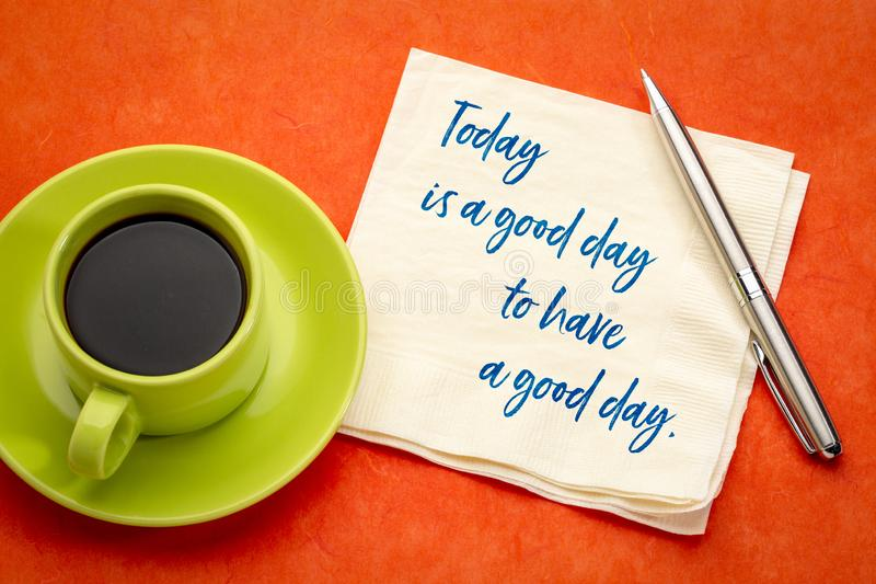Today is a good day. To have a good day - inspirational handwriting on a napkin with a cup of coffee stock photography