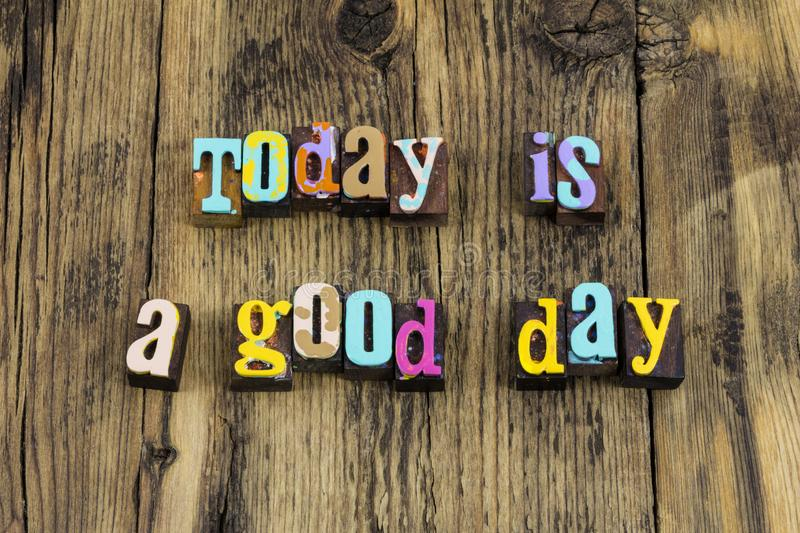 Today good great best day smile positive attitude stock image