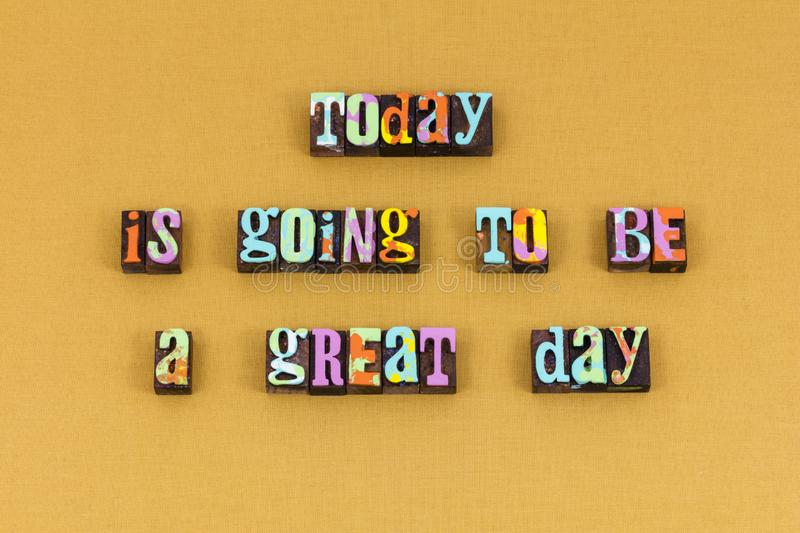 Today good great day future typography. Today good great day future letterpress typography better best amazing new beginning believe help joy hope love positive stock images