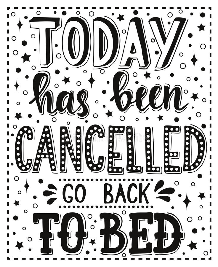 Today has been cancelled go back to bed. Conceptual handwritten phrase T shirt calligraphic design. Inspirational vector vector illustration