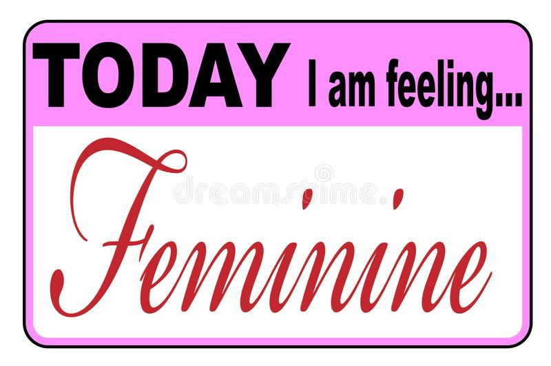 Today I Am Feeling Feminine. Badge or button label on a white background royalty free illustration