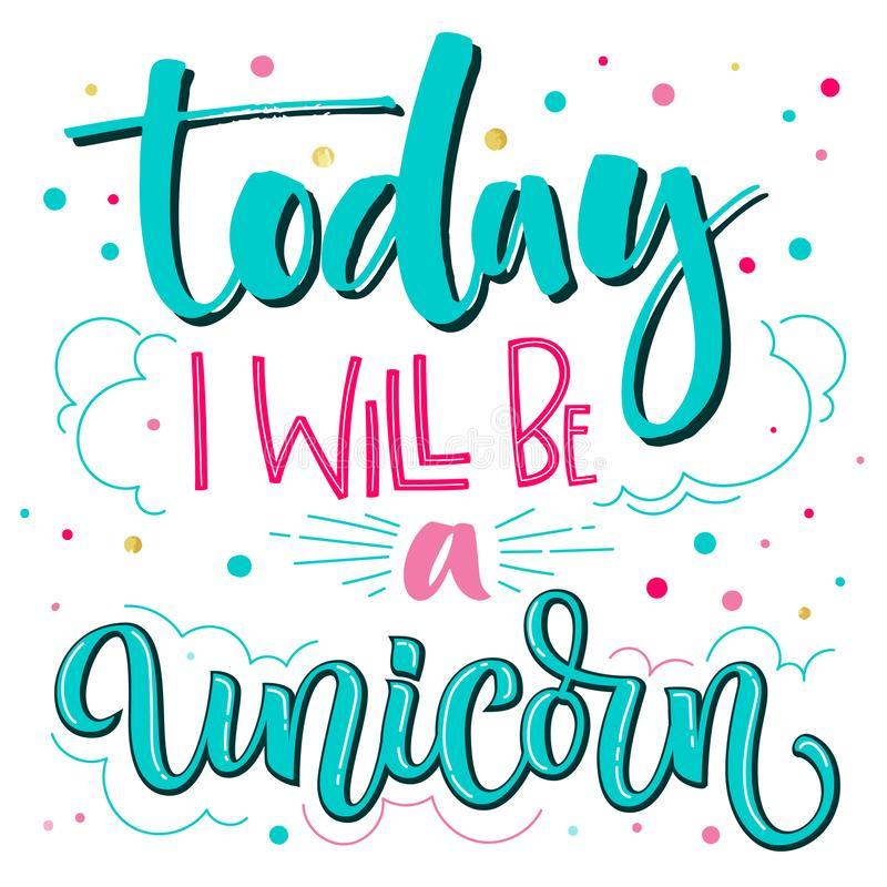 Today I Will Be a Unicorn hand drawn isolated colorful lettering and modern calligraphy quote vector illustration