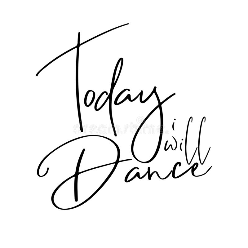 Today i will dance -positive handwritten text. Good for greeting card and  t-shirt print, flyer, poster design, mug royalty free illustration