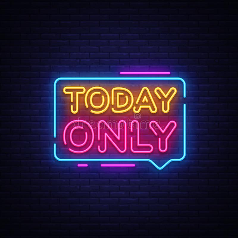 Today Only Neon Text Vector. Today Only neon sign, design template, modern trend design, night neon signboard, night. Bright advertising, light banner, light stock illustration