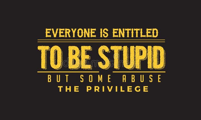 Todos é autorizado para ser estúpido, mas alguns abusam o privilégio ilustração royalty free