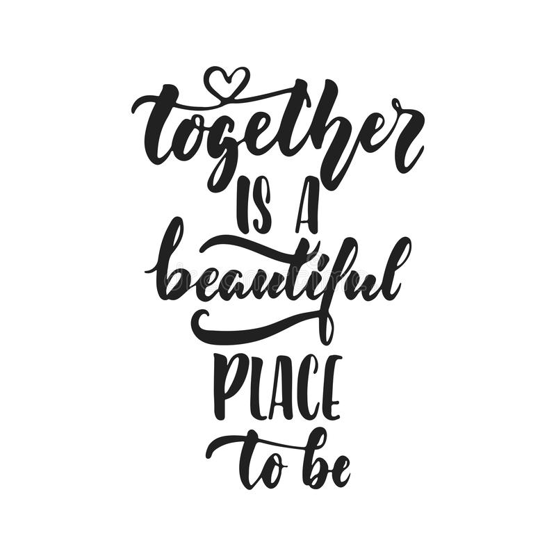 Together is a beautiful place to be - hand drawn wedding romantic lettering phrase isolated on the white background. Fun. Brush ink vector calligraphy quote for vector illustration