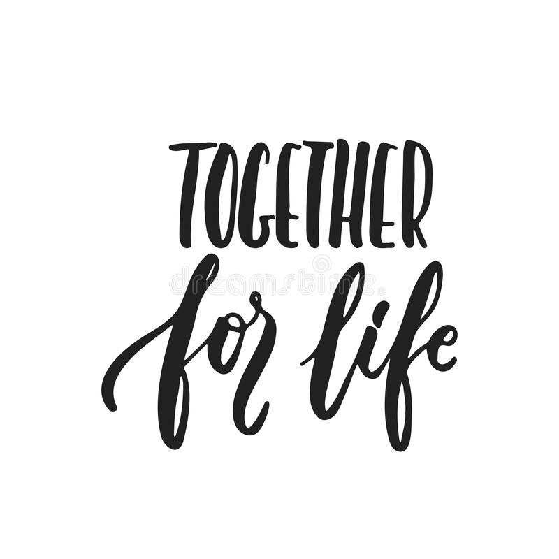 Together for life - hand drawn wedding romantic lettering phrase isolated on the white background. Fun brush ink vector. Calligraphy quote for invitations royalty free illustration