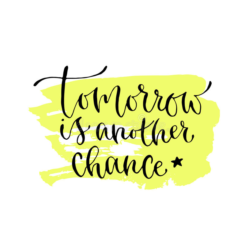 Tomorrow is another chance - handwritten vector phrase. Modern calligraphic print for cards, poster or t-shirt. Tomorrow is another chance - handwritten vector royalty free illustration