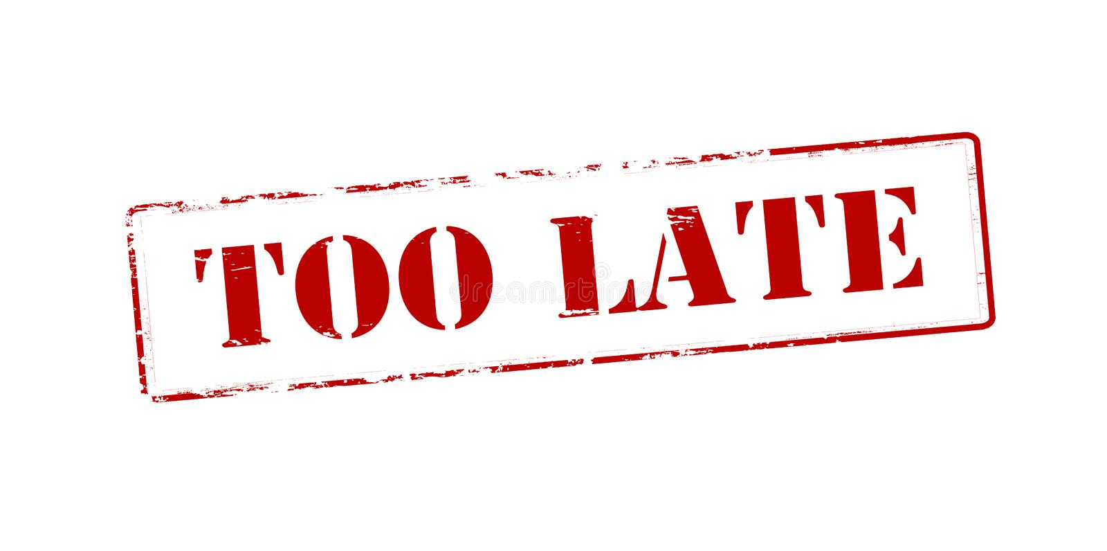 Too late. Rubber stamp with text to late inside, illustration stock photos