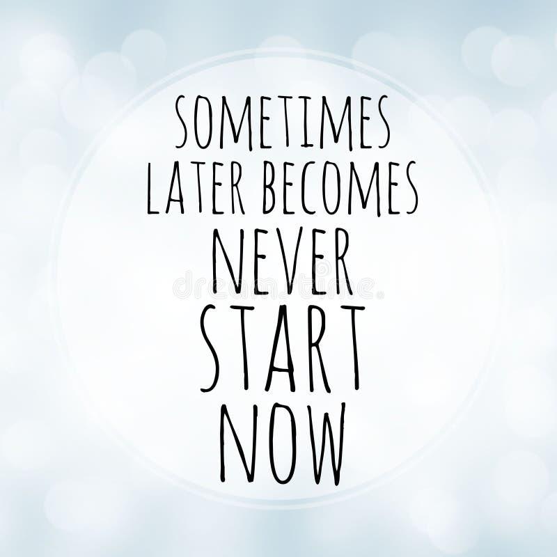 Tornam-se às vezes mais tarde nunca - começo agora - as citações da motivação no fundo branco do bokeh ilustração stock
