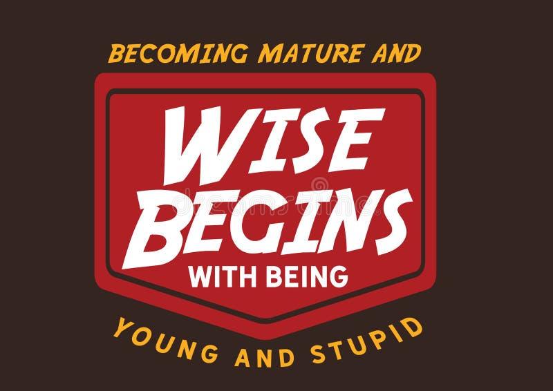 Tornar-se maduro e sábio começa com ser novo e estúpido ilustração do vetor