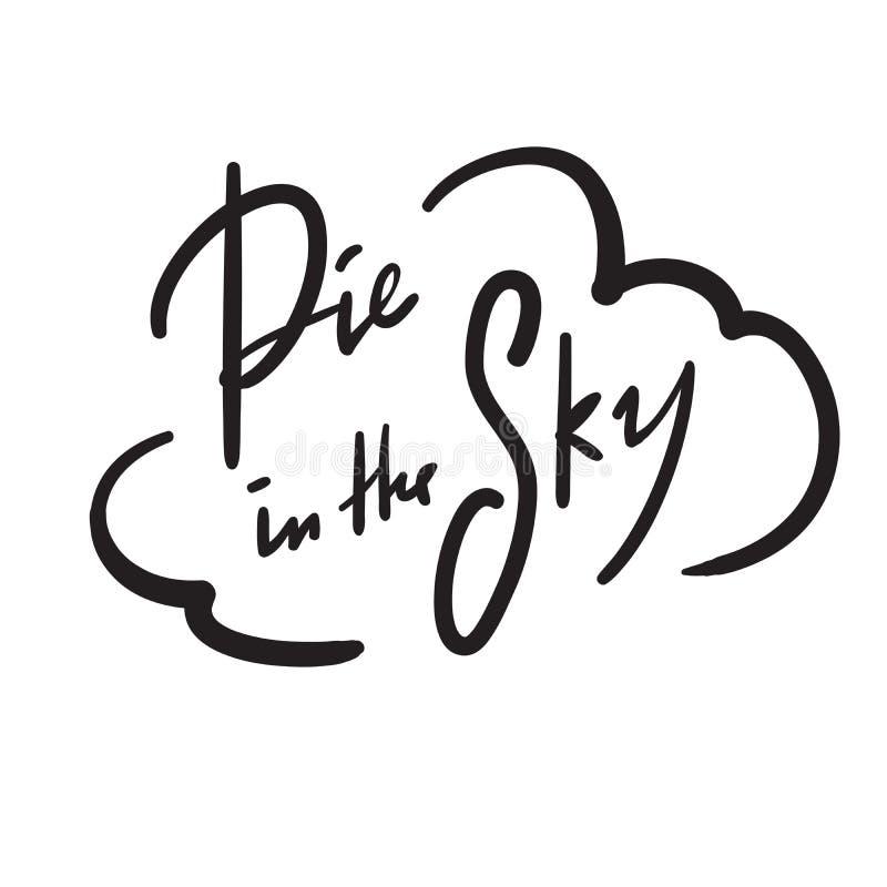 Torta no céu - simples inspire e citações inspiradores Frase escrita à mão slang cópia ilustração do vetor