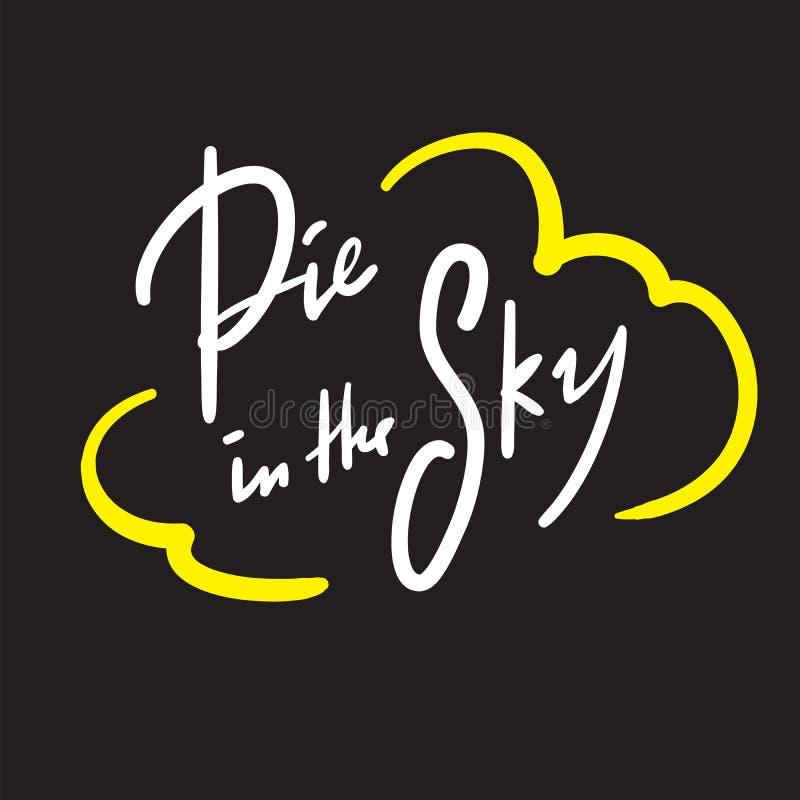 Torta no céu - simples inspire e citações inspiradores Frase escrita à mão slang Cópia para o cartaz inspirado ilustração do vetor