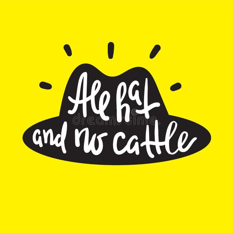 Tout le chapeau et aucun bétail - inspirez la citation de motivation Lettrage tir? par la main illustration stock