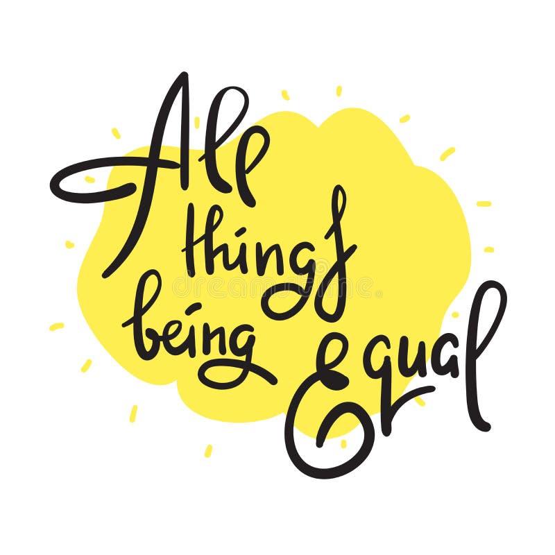 Toutes les choses étant égales - inspirer la citation de motivation Lettrage tir? par la main Argot de la jeunesse, idiome impres illustration libre de droits