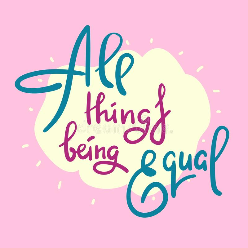 Toutes les choses étant égales - inspirer la citation de motivation Lettrage tir? par la main illustration libre de droits