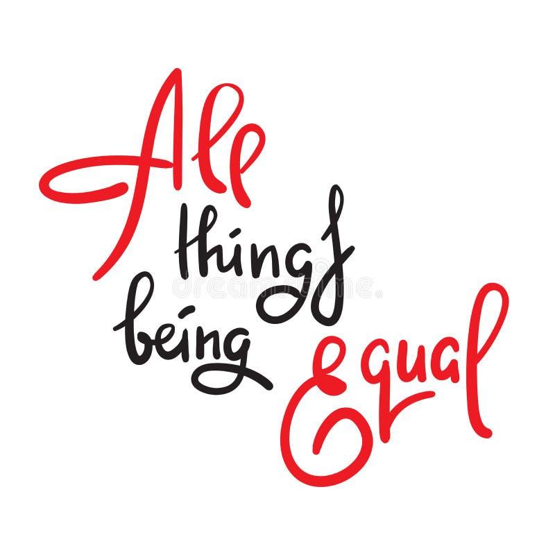 Toutes les choses étant égales - inspirer la citation de motivation Lettrage tir? par la main Argot de la jeunesse illustration de vecteur