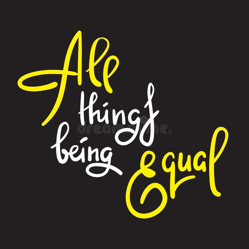 Toutes les choses étant égales - inspirer la citation de motivation Lettrage tir? par la main Argot de la jeunesse, idiome illustration stock