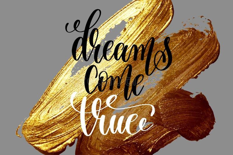 Träume gehen in Erfüllung - übergeben Sie das Beschriften des positiven Zitats auf goldener Bürste vektor abbildung