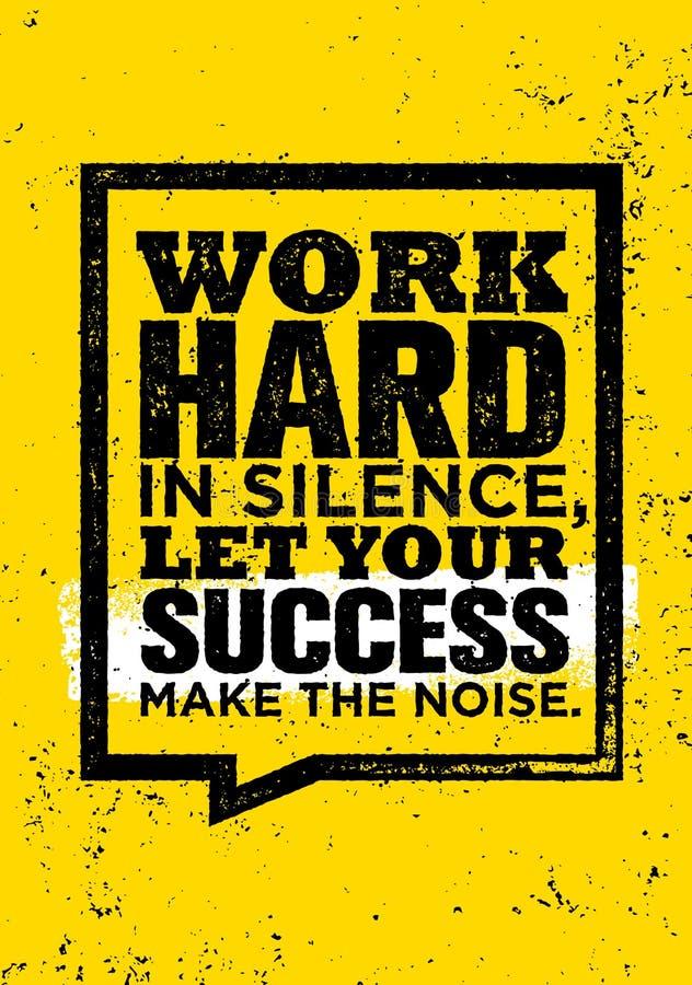 Trabalhe duramente no silêncio, deixe seu sucesso fazer o ruído ilustração stock