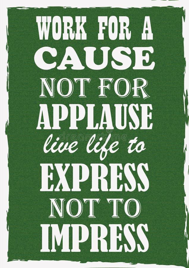 Trabalho de inspiração das citações da motivação para uma causa não para que a vida viva do aplauso expresse para não imprimir ilustração do vetor