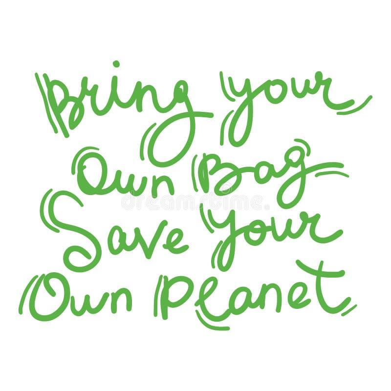 Traiga su propio bolso salvo su propio planeta Texto verde, caligrafía, letras, garabato aisladas a mano en blanco Eco, ecología ilustración del vector