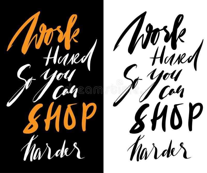 Travaillez dur, ainsi vous pouvez faire des emplettes plus dur Citation de motivation de mode illustration libre de droits