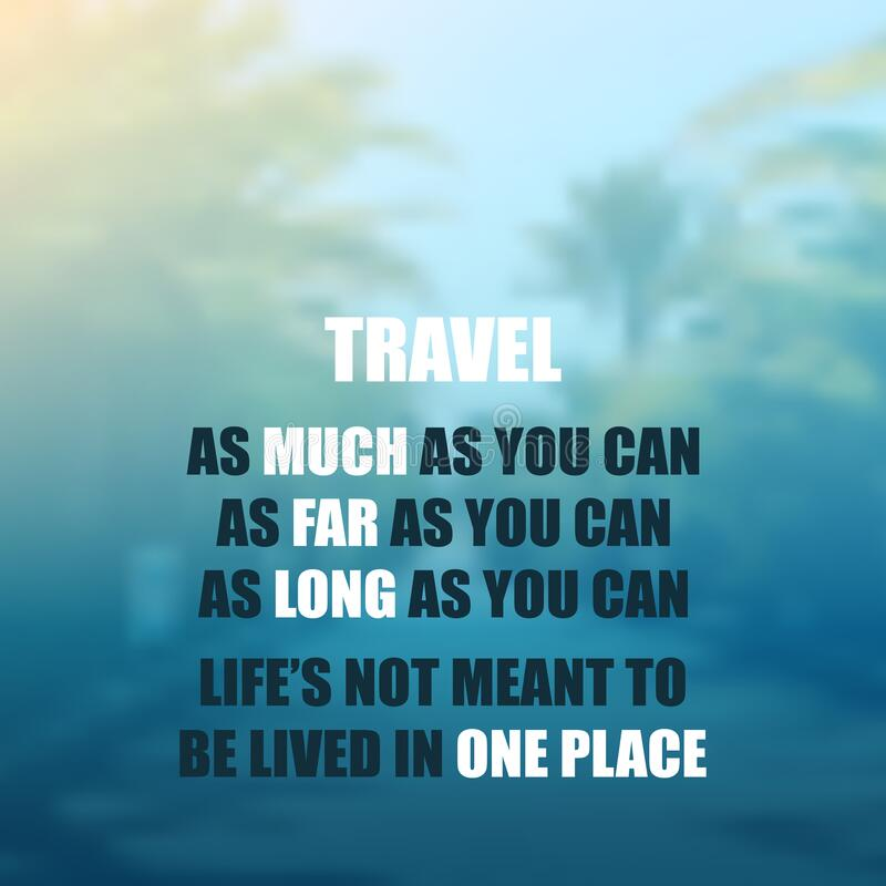 Free Travel As Much As You Can. As Far As You Can. As Long As You Can. Life`s Not Meant To Be Lived In One Place - Inspirational Quote Stock Photos - 182250043