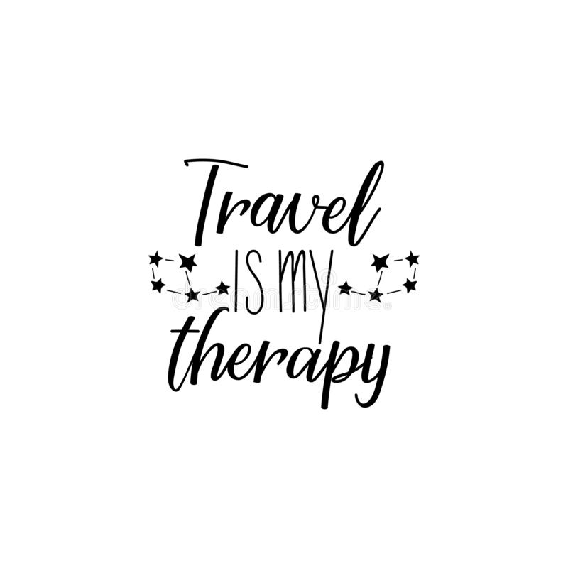 Travel is my therapy. Lettering. calligraphy vector illustration. stock illustration