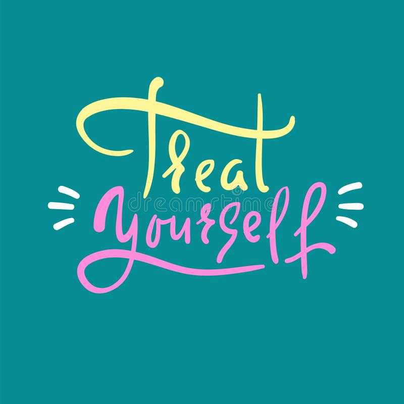 Treat yourself - inspire and motivational quote. Hand drawn beautiful lettering. Print for inspirational poster, t-shirt, bag, cup. S, card, flyer, sticker vector illustration