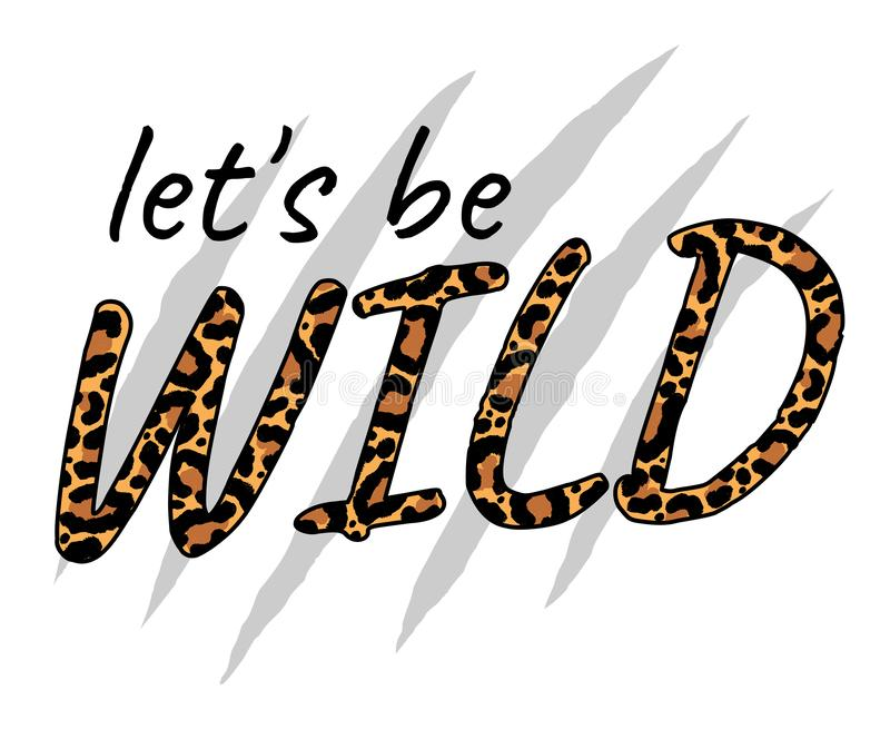 Slogan LETS BE WILD with leopard skin, creative concept. royalty free illustration